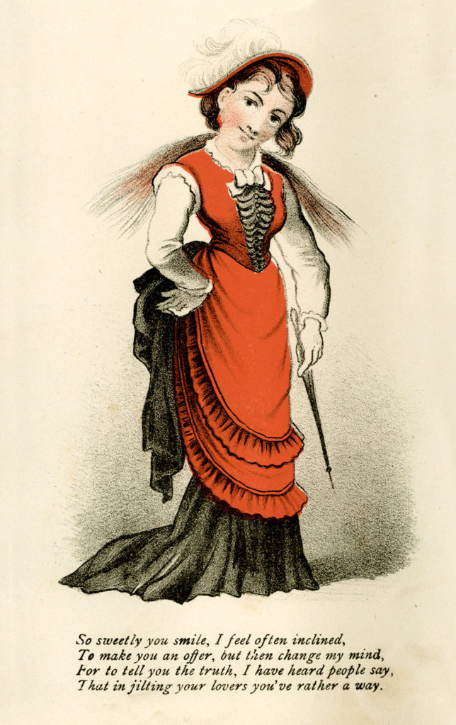 Vinegar Valentine's Card, c1875. Shoes a woman in a red dress. Bears message: 'So sweetly you smile, I feel often inclined, To make you an offer, but then I change my mind, For to tell you the truth, I have heard people say. That in jilting your lovers you've rather a way.'