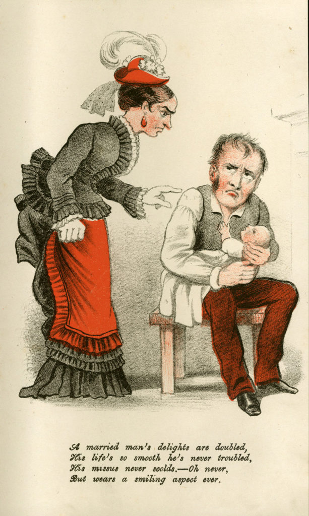 Vinegar Valentine's card, c1875. Shows a miserable man holding a baby, while scolded by his wife. Bears message: 'A married man's delights are doubled, His life's so smooth he's never troubled, His missus never scolds -- Oh never, But wears a smiling aspect ever.'
